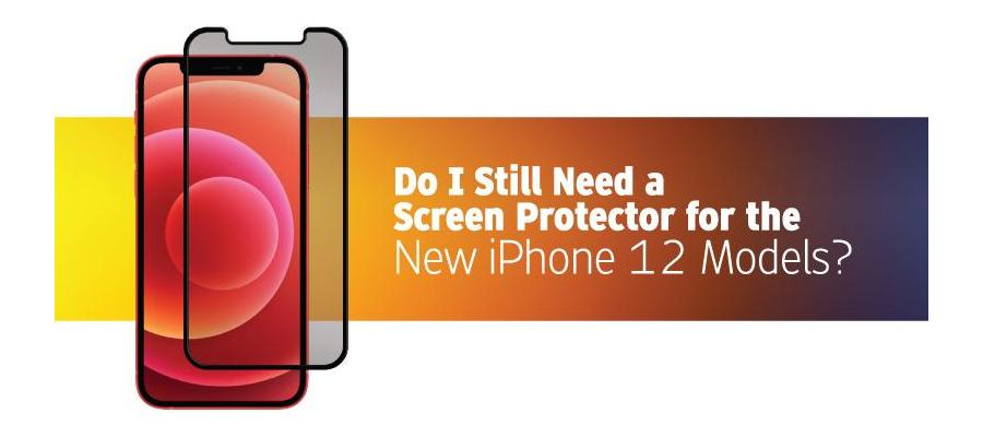 Do I still need a screen protector for the new iPhone 12 models?