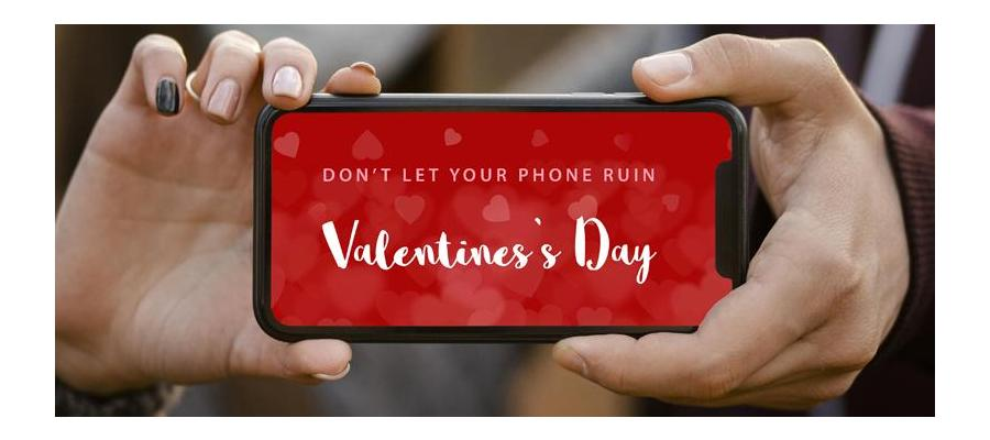 Don't let your phone ruin Valentine's Day