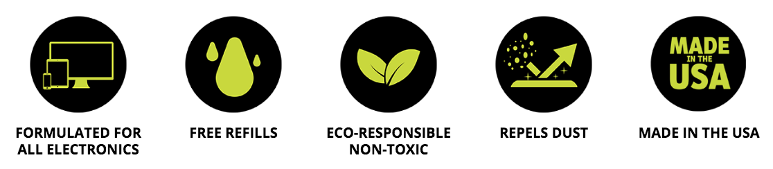FORMULATED FOR ALL ELECTRONICS, Free Refills, Eco-Responsible Non-Toxic, Repels Dust